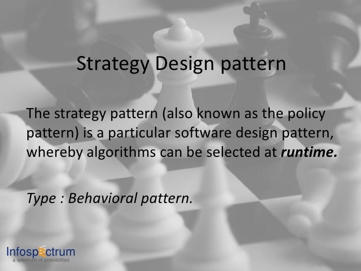 Strategy Design pattern         The strategy pattern (also known as the policy        pattern) is a particular software de...