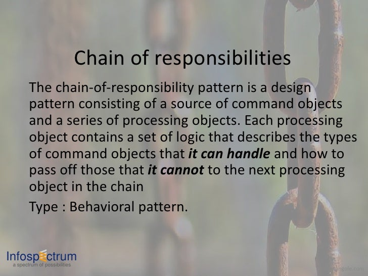 Chain of responsibilities         The chain-of-responsibility pattern is a design         pattern consisting of a source o...