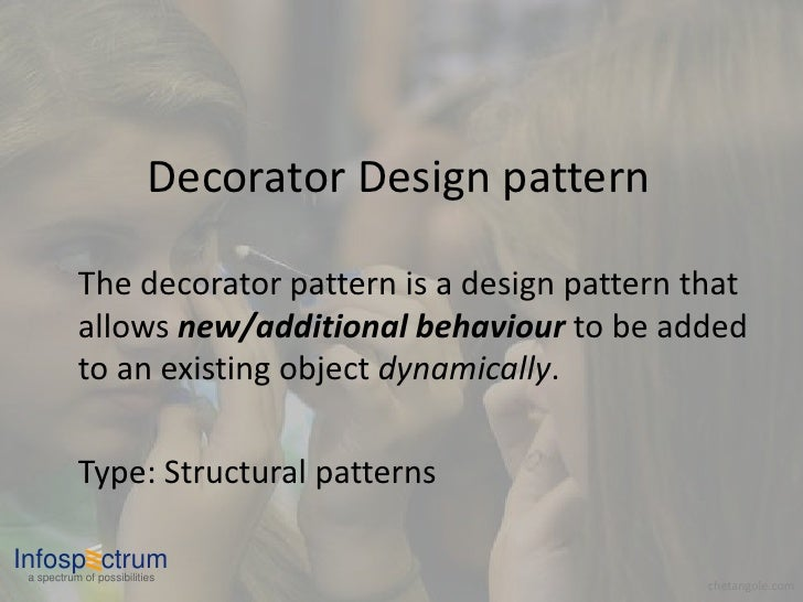 Decorator Design pattern             The decorator pattern is a design pattern that            allows new/additional behav...