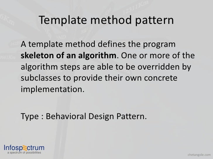 Template method pattern            A template method defines the program            skeleton of an algorithm. One or more ...