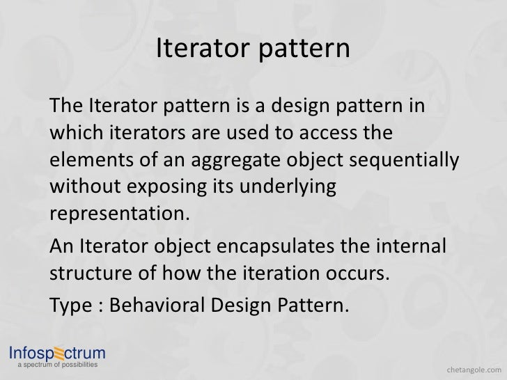 Iterator pattern            The Iterator pattern is a design pattern in            which iterators are used to access the ...