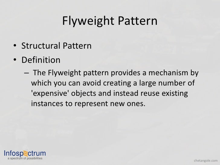 Flyweight Pattern      • Structural Pattern      • Definition              – The Flyweight pattern provides a mechanism by...