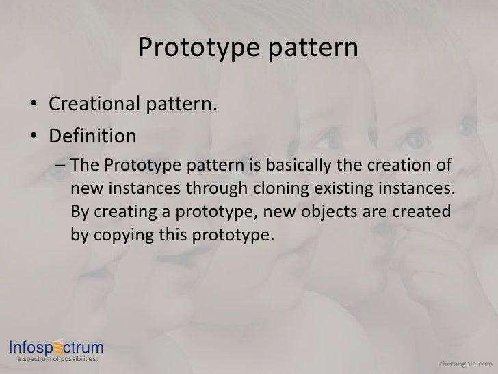 Prototype pattern      • Creational pattern.      • Definition              – The Prototype pattern is basically the creat...