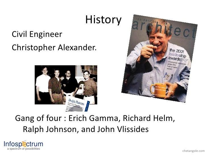 History     Civil Engineer     Christopher Alexander.            Gang of four : Erich Gamma, Richard Helm,         Ralph J...