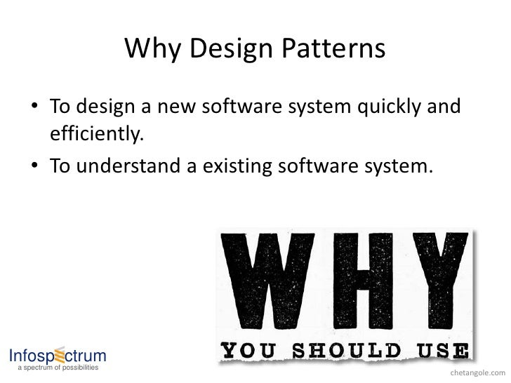 Why Design Patterns      • To design a new software system quickly and        efficiently.      • To understand a existing...