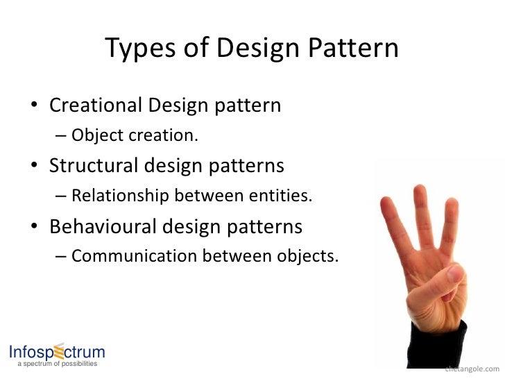 Types of Design Pattern      • Creational Design pattern              – Object creation.      • Structural design patterns...