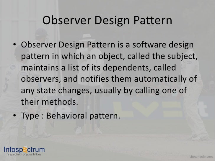 Observer Design Pattern      • Observer Design Pattern is a software design        pattern in which an object, called the ...