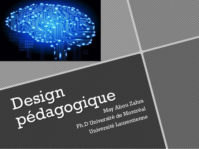 Design pédagogique May Abou Zahra Ph.D Université de Montréal Université Laurentienne