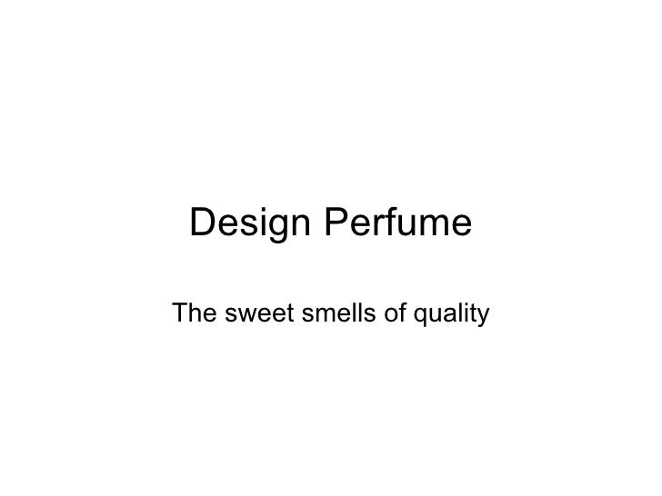 Design Perfume The sweet smells of quality
