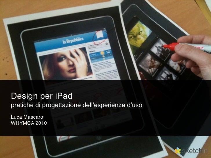 Design per iPad pratiche di progettazione dell'esperienza d'uso Luca Mascaro WHYMCA 2010