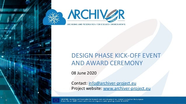 DESIGN PHASE KICK-OFF EVENT AND AWARD CEREMONY 08 June 2020 Contact: info@archiver-project.eu Project website: www.archive...