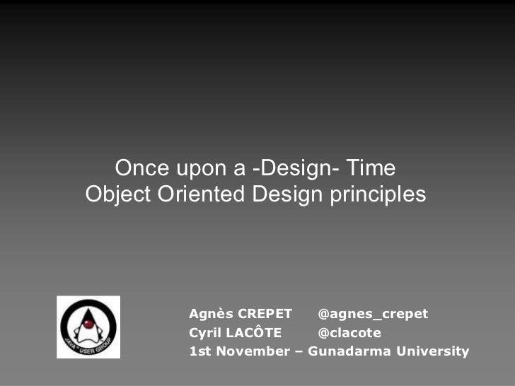 Agnès CREPET @agnes_crepet Cyril LACÔTE @clacote 1st November – Gunadarma University Once upon a -Design- Time Object Orie...