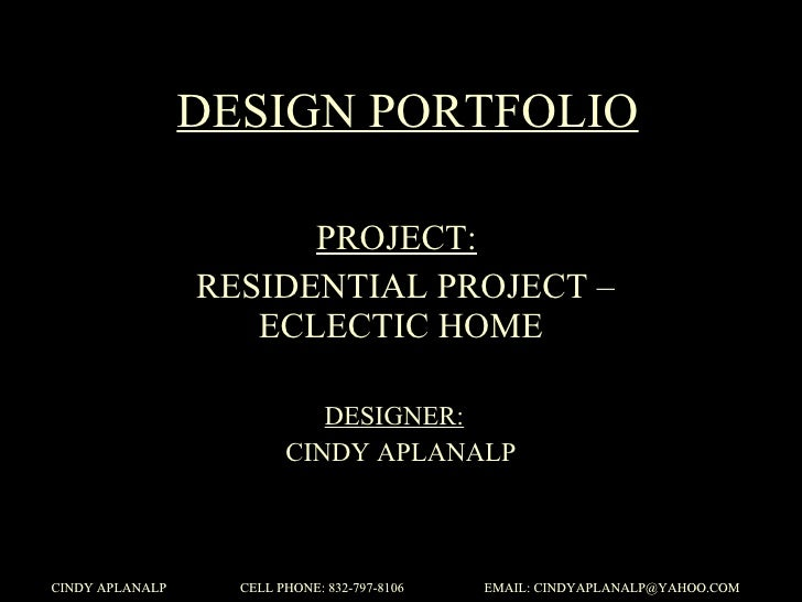 DESIGN PORTFOLIO PROJECT:   RESIDENTIAL PROJECT – ECLECTIC HOME DESIGNER:   CINDY APLANALP CINDY APLANALP  CELL PHONE: 832...