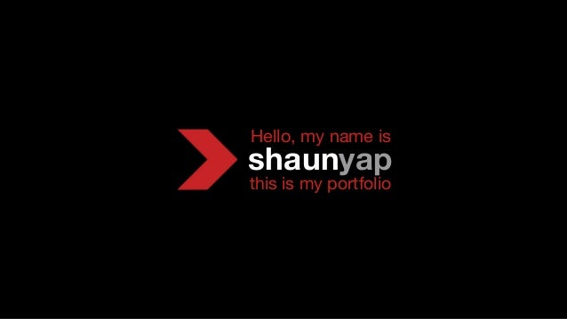 shaunyap this is my portfolio Hello, my name is