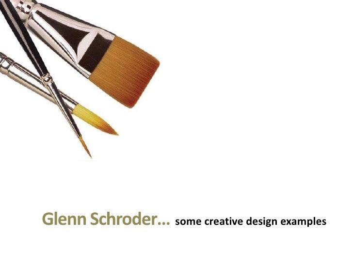 Glenn Schroder… some creative design examples<br />