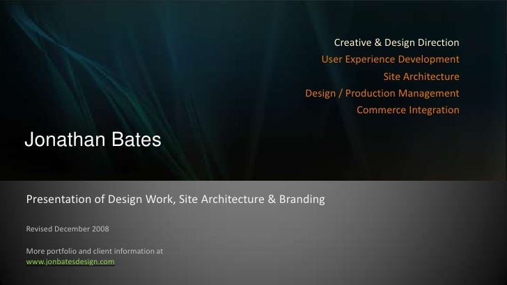 Jonathan Bates<br />Creative & Design Direction<br />User Experience Development<br />Site Architecture<br />Design / Prod...