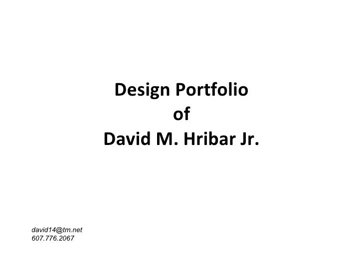 Design Portfolio of David M. Hribar Jr. [email_address] 607.776.2067