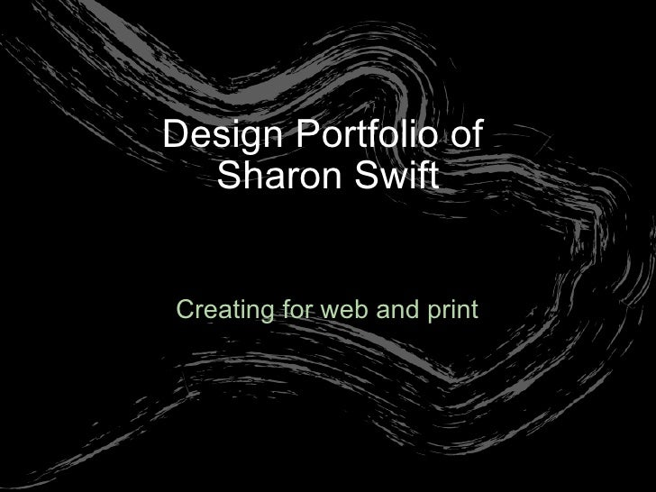 Creating for web and print Design Portfolio of  Sharon Swift