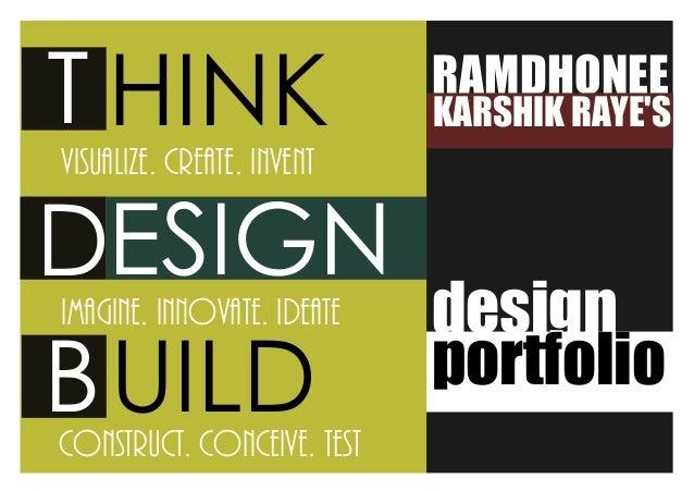 design portfolio T D HINK UILDB VISUALIZE. CREATE. INVENT IMAGINE. INNOVATE. IDEATE ESIGN CONSTRUCT. CONCEIVE. TEST RAMDHO...