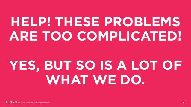 HELP! THESE PROBLEMS ARE TOO COMPLICATED! YES, BUT SO IS A LOT OF WHAT WE DO. 52