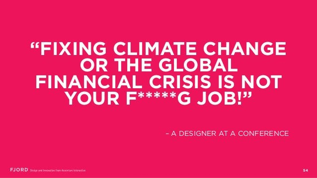 """54 """"FIXING CLIMATE CHANGE OR THE GLOBAL FINANCIAL CRISIS IS NOT YOUR F*****G JOB!"""" – A DESIGNER AT A CONFERENCE"""