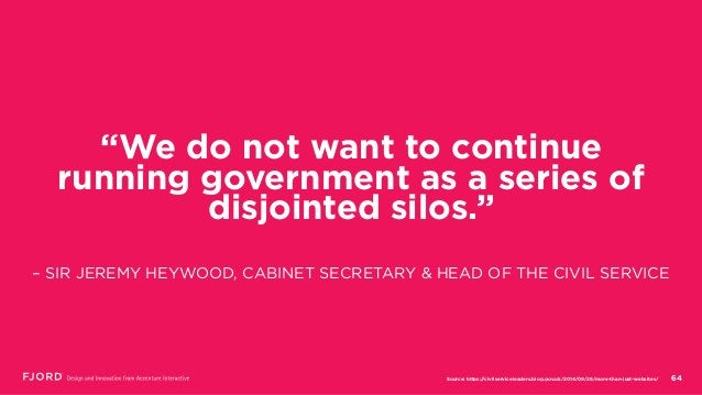 """64 """"We do not want to continue running government as a series of disjointed silos."""" – SIR JEREMY HEYWOOD, CABINET SECRETAR..."""
