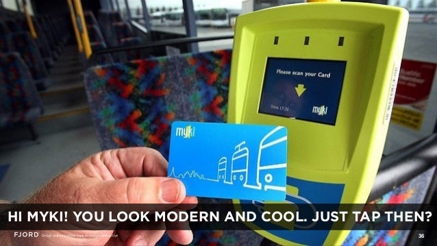 36 HI MYKI! YOU LOOK MODERN AND COOL. JUST TAP THEN?