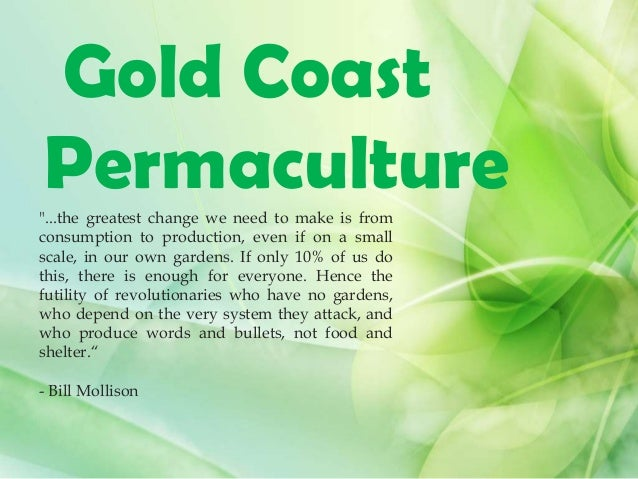 """Gold Coast Permaculture""""...the greatest change we need to make is from consumption to production, even if on a small scale..."""