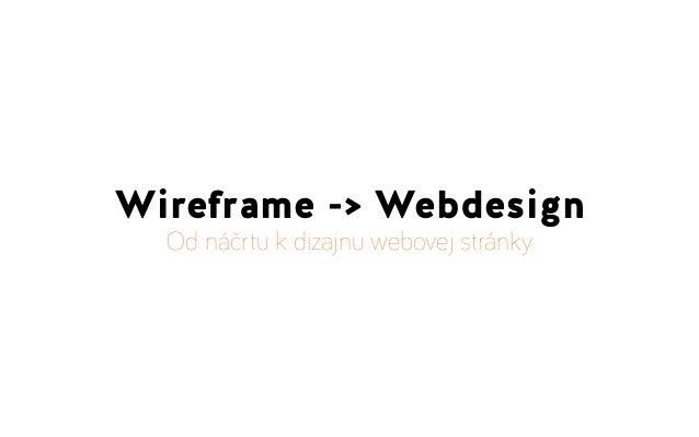 Wireframe -> Webdesign  Od náčrtu k dizajnu webovej stránky