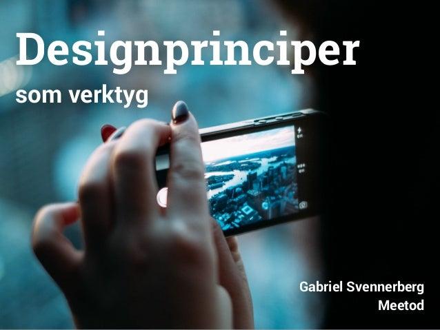 Designprinciper  som verktyg  Gabriel Svennerberg  Meetod