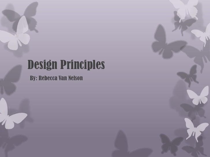 Design Principles<br />    By: Rebecca Van Nelson<br />