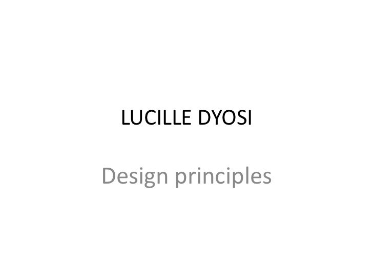 LUCILLE DYOSI<br />Design principles <br />