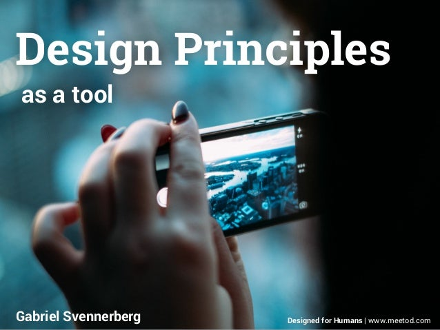 Design Principles  as a tool  Gabriel Svennerberg Designed for Humans | www.meetod.com