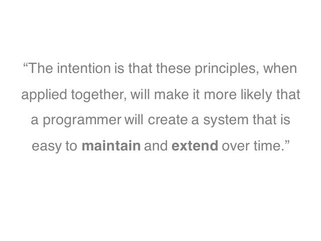 """""""The intention is that these principles, when applied together, will make it more likely that a programmer will create a s..."""