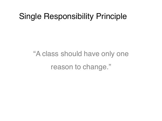 """Single Responsibility Principle """"A class should have only one reason to change."""""""