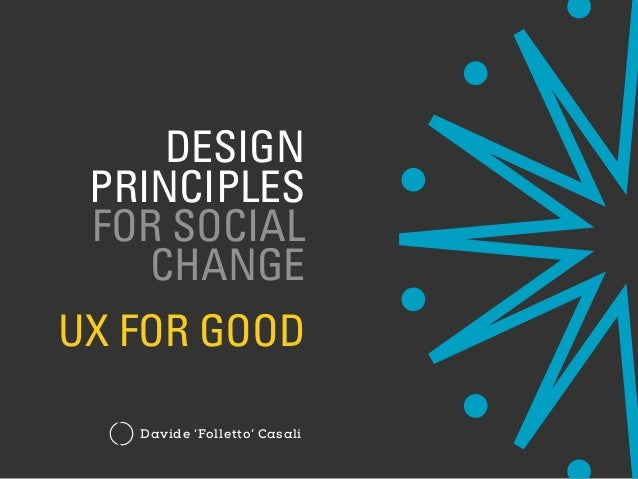 Davide 'Folletto' Casali DESIGN PRINCIPLES FOR SOCIAL CHANGE UX FOR GOOD