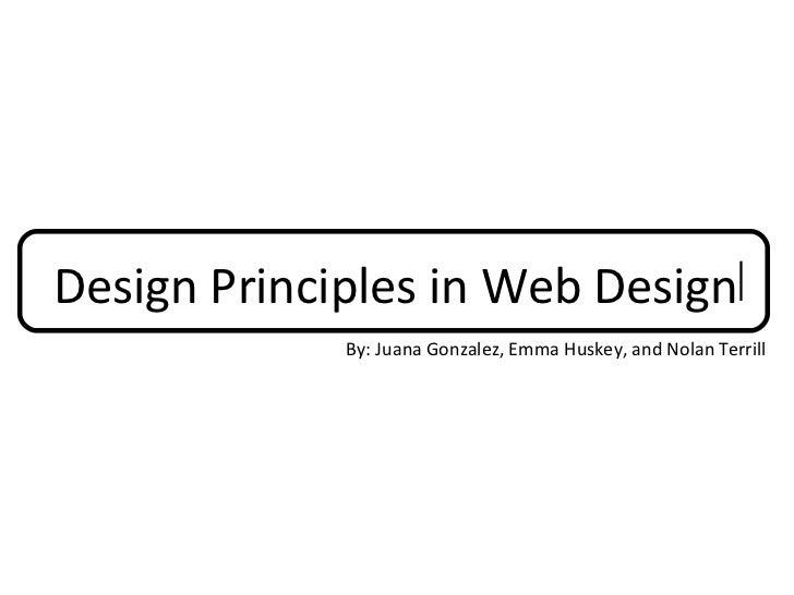 Design Principles in Web Design             By: Juana Gonzalez, Emma Huskey, and Nolan Terrill