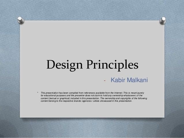 Design Principles                                                                   - Kabir Malkani*   This presentation h...