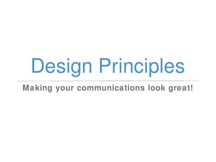 Design Principles <ul><li>Making your communications look great! </li></ul>