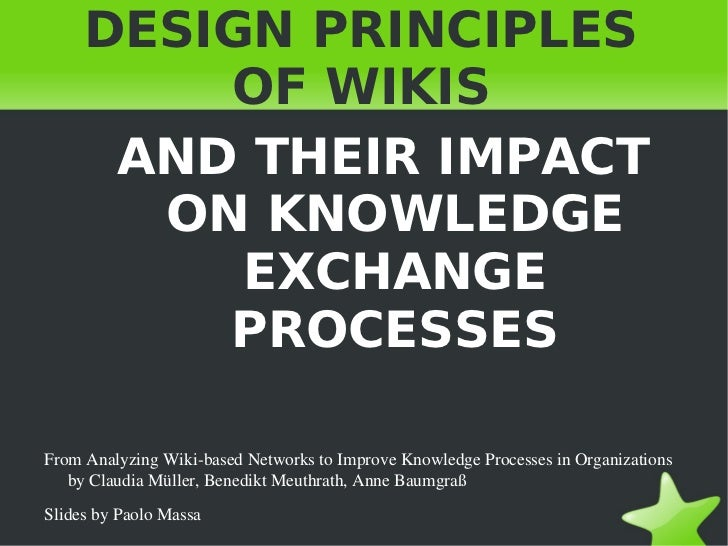 DESIGN PRINCIPLES             OF WIKIS          AND THEIR IMPACT           ON KNOWLEDGE              EXCHANGE             ...