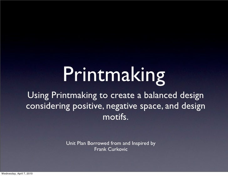 Printmaking                   Using Printmaking to create a balanced design                   considering positive, negati...