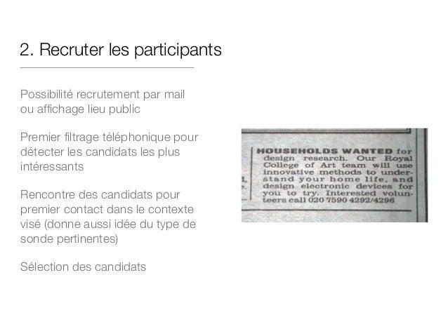 2. Recruter les participants Possibilité recrutement par mail ou affichage lieu public  Premier filtrage téléphonique pour...