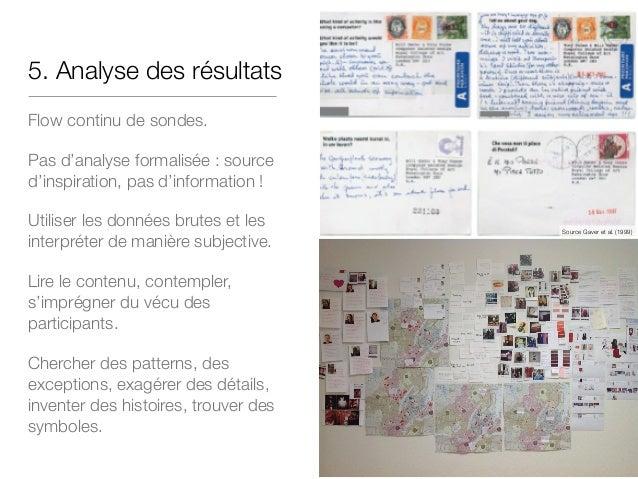 5. Analysedes résultats Flow continu de sondes. Pas d'analyse formalisée : source d'inspiration, pas d'information ! Util...