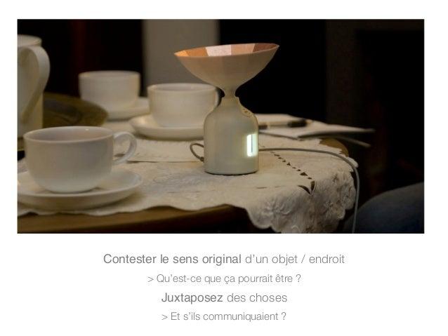Contester le sens original d'un objet / endroit > Qu'est-ce que ça pourrait être ? Juxtaposez des choses > Et s'ils commun...