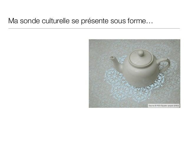 Ma sonde culturelle se présente sous forme… Source © RCA Equator project (2002)