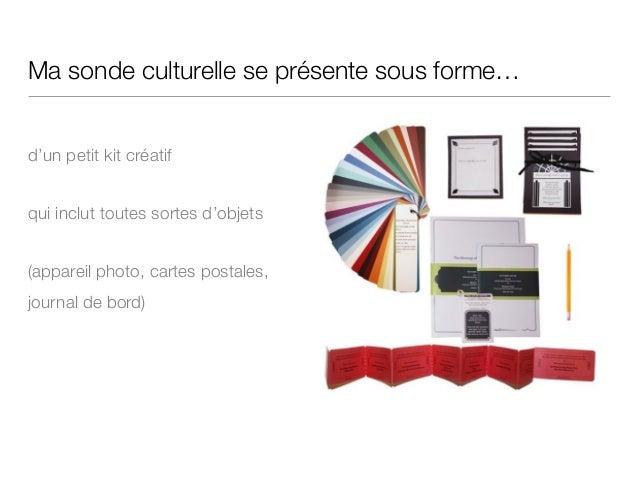 Ma sonde culturelle se présente sous forme… ! d'un petit kit créatif qui inclut toutes sortes d'objets (appareil photo, ca...