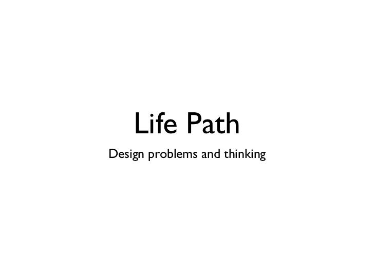 Life PathDesign problems and thinking