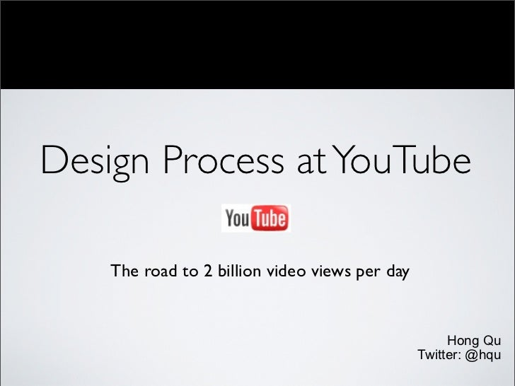 Design Process at YouTube    The road to 2 billion video views per day                                                    ...