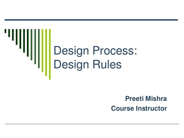 Design Process: Design Rules Preeti Mishra Course Instructor