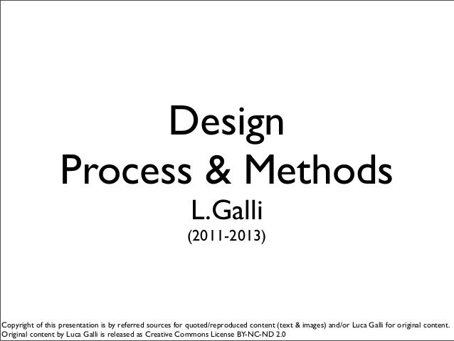 DesignProcess & MethodsL.Galli(2011-2013)Copyright of this presentation is by referred sources for quoted/reproduced conte...
